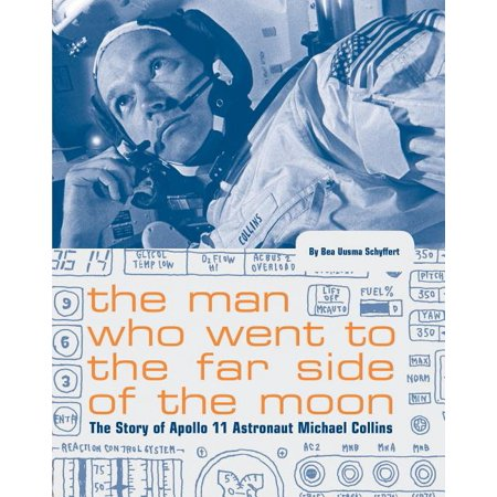 The Man Who Went to the Far Side of the Moon : The Story of Apollo 11 Astronaut Michael Collins (NASA Books, Apollo 11 Book for Kids, Children's Astronaut Books) (Paperback)