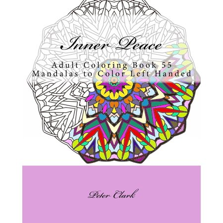 Inner Peace: Adult Coloring Book 55 Mandalas to Color Left Handed (Paperback)