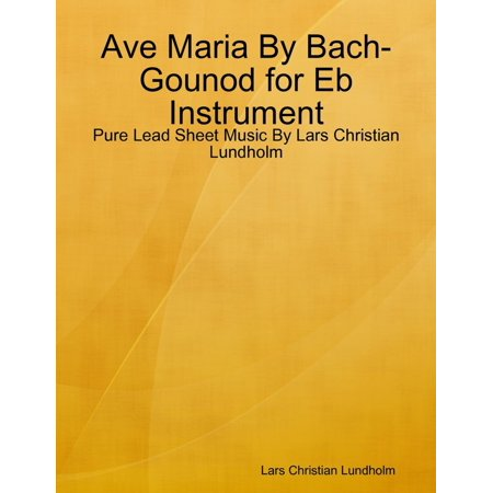 Ave Maria By Bach-Gounod for Eb Instrument - Pure Lead Sheet Music By Lars Christian Lundholm -