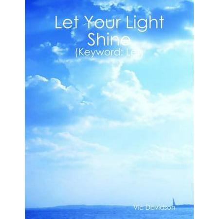 Let Your Light Shine (Keyword: Let) - eBook (Let This Little Light Of Mine Shine)