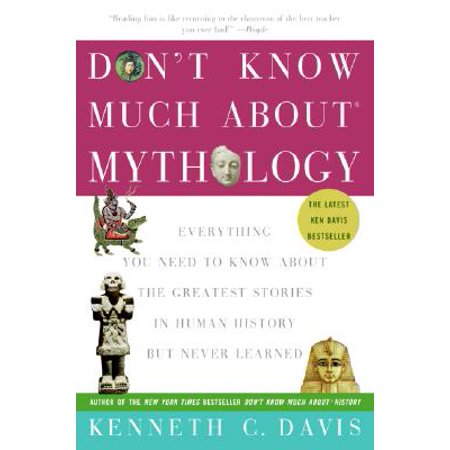 Don't Know Much about Mythology : Everything You Need to Know about the Greatest Stories in Human History But Never