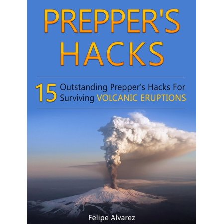 Prepper's Hacks: 15 Outstanding Prepper's Hacks For Surviving Volcanic Eruptions -