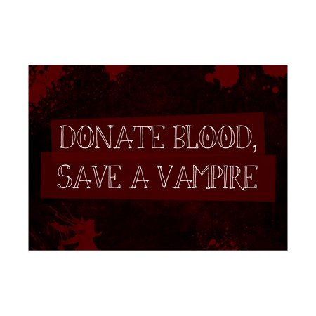 Donate Blood Save A Vampire Print Blood Splatter Picture Fun Scary Humor Large Halloween Seasonal Decoration S, 12x18](Scary Halloween Signs Sayings)