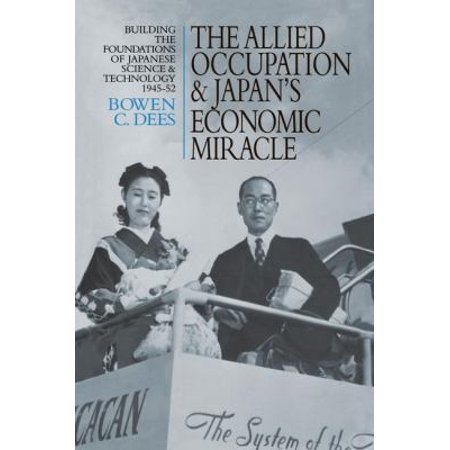The Allied Occupation And Japan  039 S Economic Miracle  Building The Foundations Of Japanese Science And Technology 1945 52