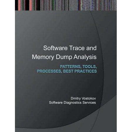 Software Trace and Memory Dump Analysis : Patterns, Tools, Processes and Best
