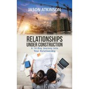 Relationships Under Construction : A 14-Day Journey Into Your Relationship