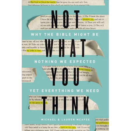 Not What You Think : Why the Bible Might Be Nothing We Expected Yet Everything We