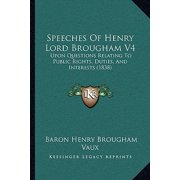 Speeches of Henry Lord Brougham V4 : Upon Questions Relating to Public Rights, Duties, and Interests (1838)