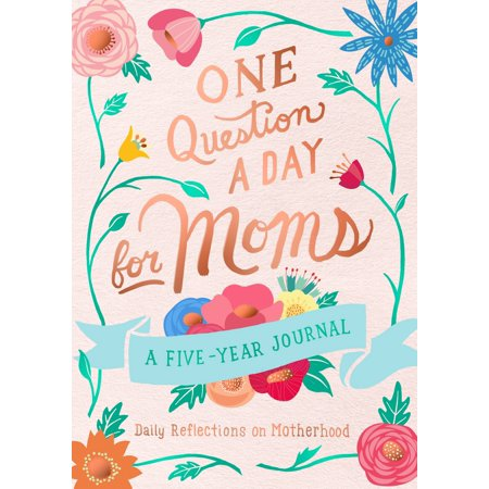 One Question a Day for Moms: Daily Reflections on Motherhood : A Five-Year - Crafts For Mothers Day