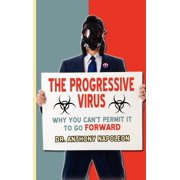 The Progressive Virus : Why You Can't Permit It to Go Forward