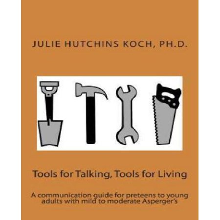 Tools For Talking  Tools For Living  A Communication Guide For Preteens To Young Adults With Mild To Moderate Asperger S  A Mee Maw Says Book