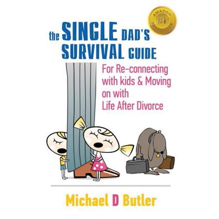 Single Dad's Survival Guide : For Re-Connecting with Your Kids & Moving on with Life After Divorce (the Single Parents' Survival Guide Book
