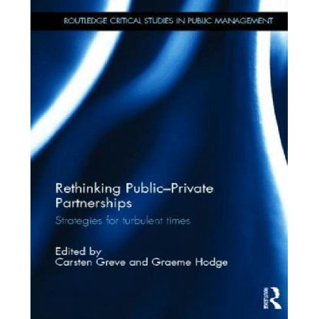 Rethinking Public Private Partnerships  Strategies For Turbulent Times  Routledge Critical Studies In Public Management   Hardcover