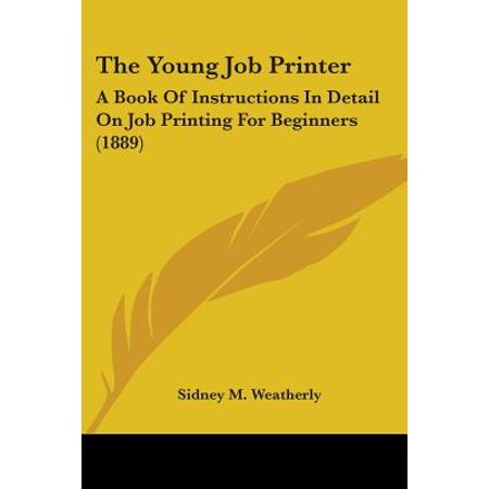 The Young Job Printer: A Book of Instructions in Detail on Job Printing for Beginners (1889)