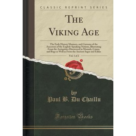 The Viking Age  Vol  1 Of 2  The Early History Manners  And Customs Of The Ancestors Of The English Speaking Nations  Illustrating From The Antiqui