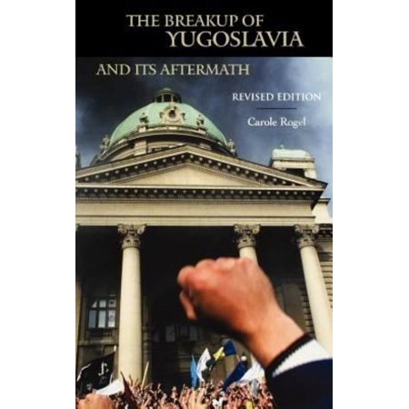 The Breakup of Yugoslavia and Its Aftermath: Revised Edition