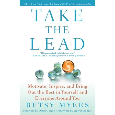 Take the Lead : Motivate, Inspire, and Bring Out the Best in Yourself and Everyone Around