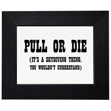 Pull Or Die  Its A Skydiving Thing  You Wouldnt Understand  Framed Print Poster Wall Or Desk Mount Options