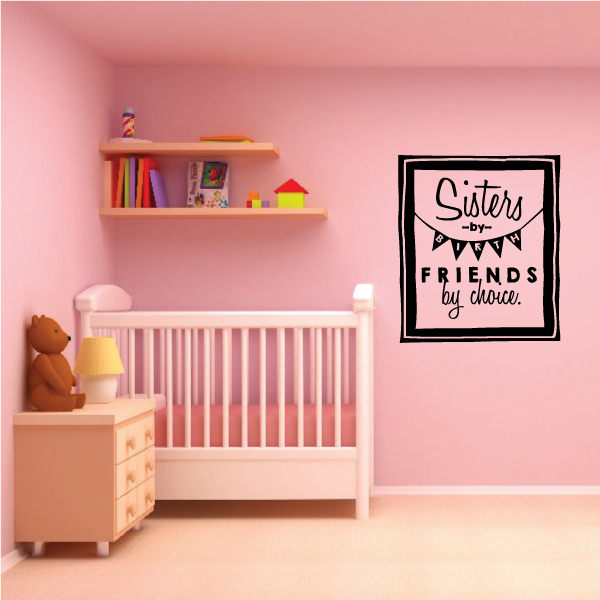 Sisters By Birth Friends By Choice Sisters Quote Wall Decal Vinyl