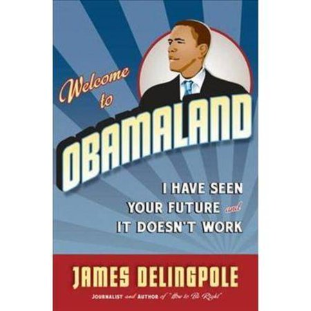 Welcome To Obamaland  I Have Seen Your Future And It Doesnt Work