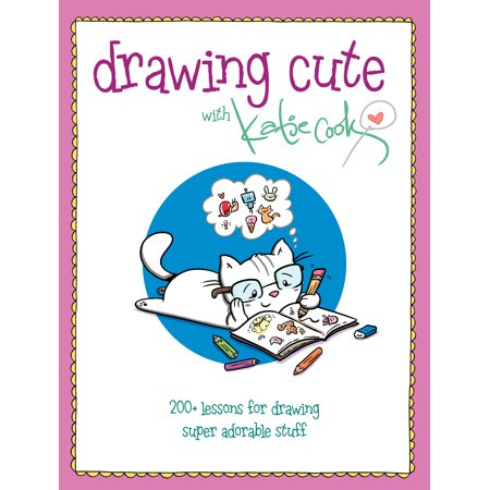 Drawing Cute with Katie Cook : 200+ Lessons for Drawing Super Adorable Stuff - Cool Homemade Halloween Stuff