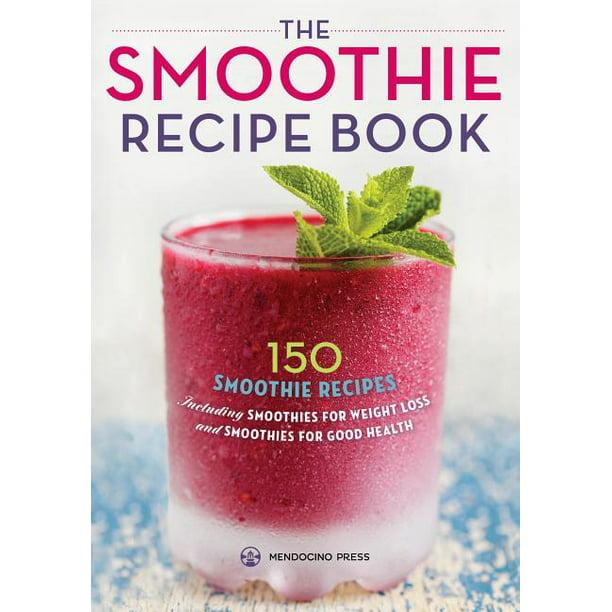 Smoothie Recipe Book 150 Smoothie Recipes Including Smoothies For Weight Loss And Smoothies For Optimum Health Paperback Walmart Com Walmart Com