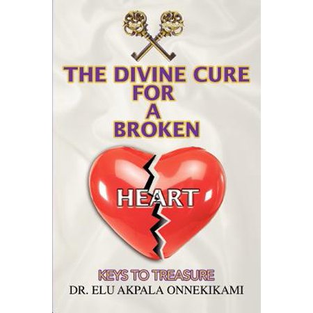 The Divine Cure for a Broken Heart : Keys to