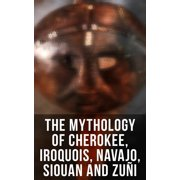The Mythology of Cherokee, Iroquois, Navajo, Siouan and Zuñi - eBook