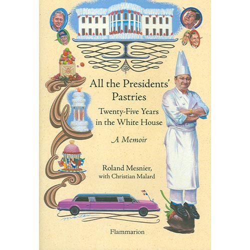 All the Presidents' Pastries: Twenty-Five Years in the White House