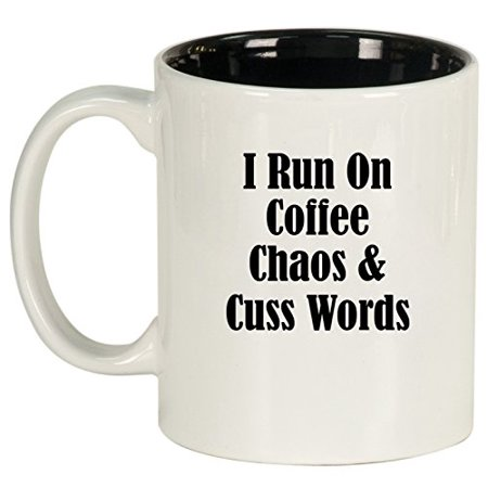 Ceramic Coffee Tea Mug Cup I Run On Coffee Chaos & Cuss Words Funny