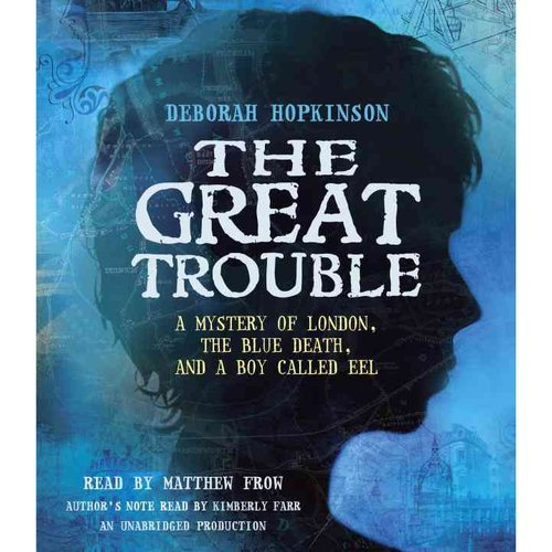 The Great Trouble: A Mystery of London, The Blue Death, and a Boy Called Eel