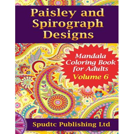 Paisley And Spirograph Designs Mandala Coloring Book For Adults Volume 6