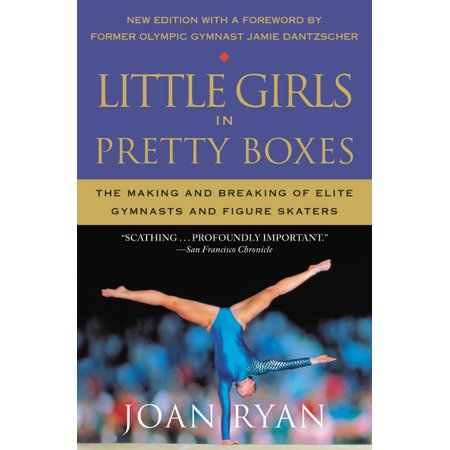 Little Girls in Pretty Boxes : The Making and Breaking of Elite Gymnasts and Figure Skaters