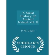 A Social History of Ancient Ireland Vol. II - Scholar's Choice Edition