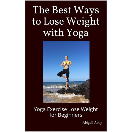 The Best Ways to Lose Weight with Yoga Yoga Exercise Lose Weight for Beginners -