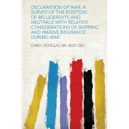 Declaration of War : A Survey of the Position of Belligerents and Neutrals with Relative Considerations of Shipping and Marine Insurance During War - Shipping Wars Cowgirl