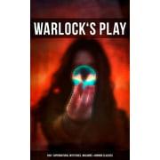 WARLOCK'S PLAY: 550+ Supernatural Mysteries, Macabre & Horror Classics - eBook