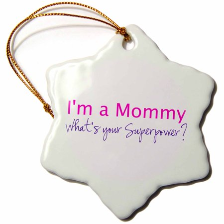 3dRose Im a Mommy. Whats your Superpower - hot pink funny gift for mom mother, Snowflake Ornament, Porcelain, 3-inch