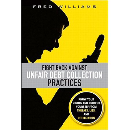 Fight Back Against Unfair Debt Collection Practices - (Debt Collection Best Practices)