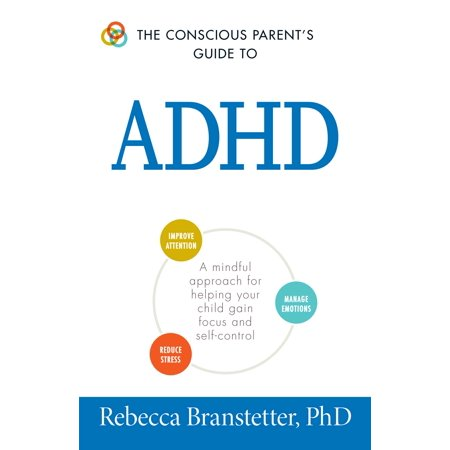 The Conscious Parent's Guide To ADHD : A Mindful Approach for Helping Your Child Gain Focus and Self-Control