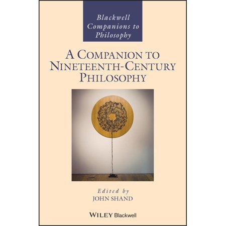Blackwell Companions to Philosophy: A Companion to Nineteenth-Century Philosophy (Hardcover)