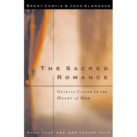 The Sacred Romance : Drawing Closer to the Heart of (Closer To God In A Garden Poem)