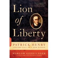 Lion of Liberty : Patrick Henry and the Call to a New Nation