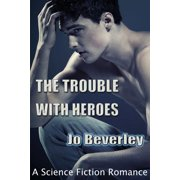 The Trouble With Heroes.... - eBook