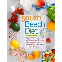 South Beach Diet: Beginner's Guide with Foolproof Recipes-Lose Weight Easily and Reduce Your Risk of Heart Disease (Paperback)