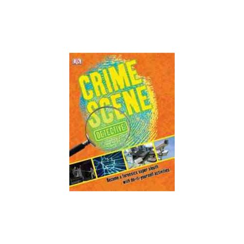 Crime Scene Detective: Become a Forensics Super Sleuth, With Do-it-yourself Activities
