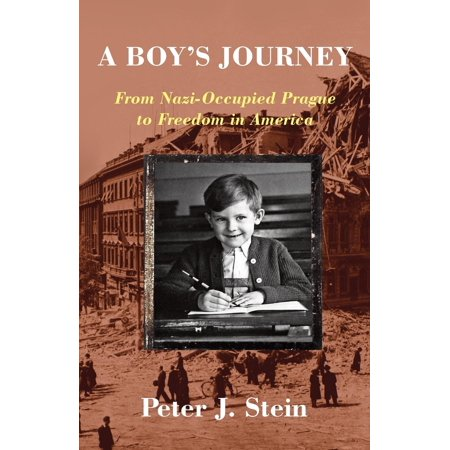 A Boy's Journey : From Nazi-Occupied Prague to Freedom in America