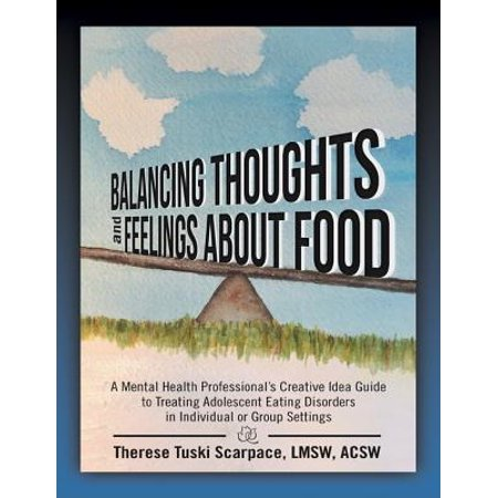 Balancing Thoughts and Feelings About Food: A Mental Health Professional's Creative Idea Guide to Treating Adolescent Eating Disorders In Individual or Group Settings - eBook for $<!---->
