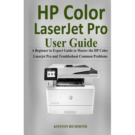 Hp Color LaserJet Pro User Guide: A Beginner to Expert Guide to Master the HP Color Laserjet Pro and Troubleshoot common Problems (Paperback) Hewlett Packard Users Guide