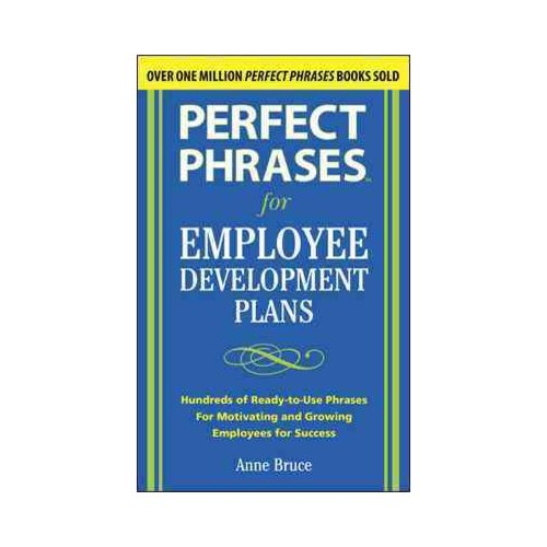 Perfect Phrases for Employee Development Plans: Hundreds of Ready-to-use Phrases for Motivating and Growing Employees for Success